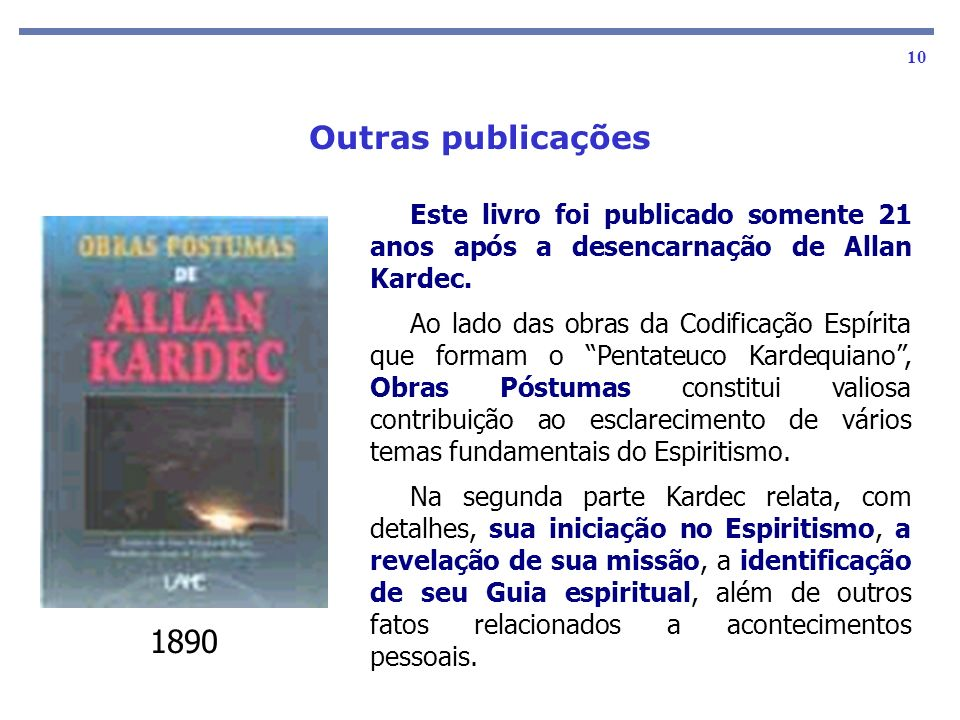 Outras publicações Este livro foi publicado somente 21 anos após a desencarnação de Allan Kardec.