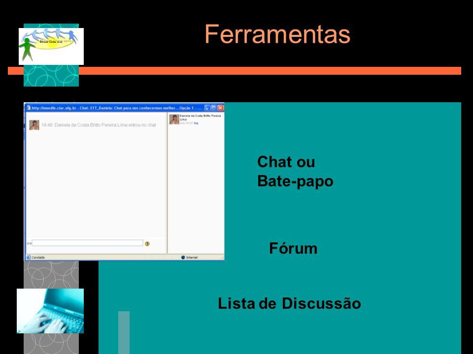 Ferramentas Chat ou Bate-papo Fórum Lista de Discussão