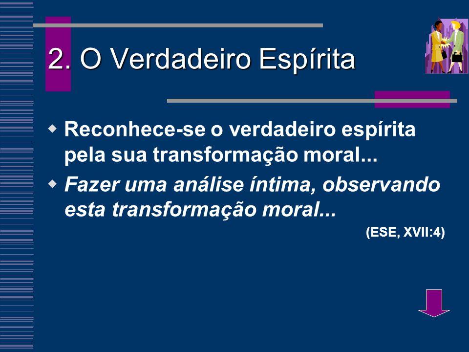 2. O Verdadeiro Espírita Reconhece-se o verdadeiro espírita pela sua transformação moral...