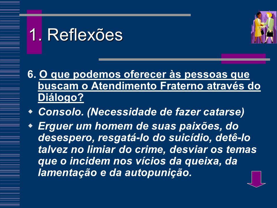 1. Reflexões 6. O que podemos oferecer às pessoas que buscam o Atendimento Fraterno através do Diálogo
