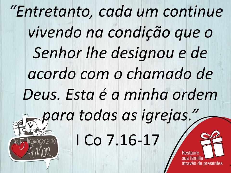 Entretanto, cada um continue vivendo na condição que o Senhor lhe designou e de acordo com o chamado de Deus.