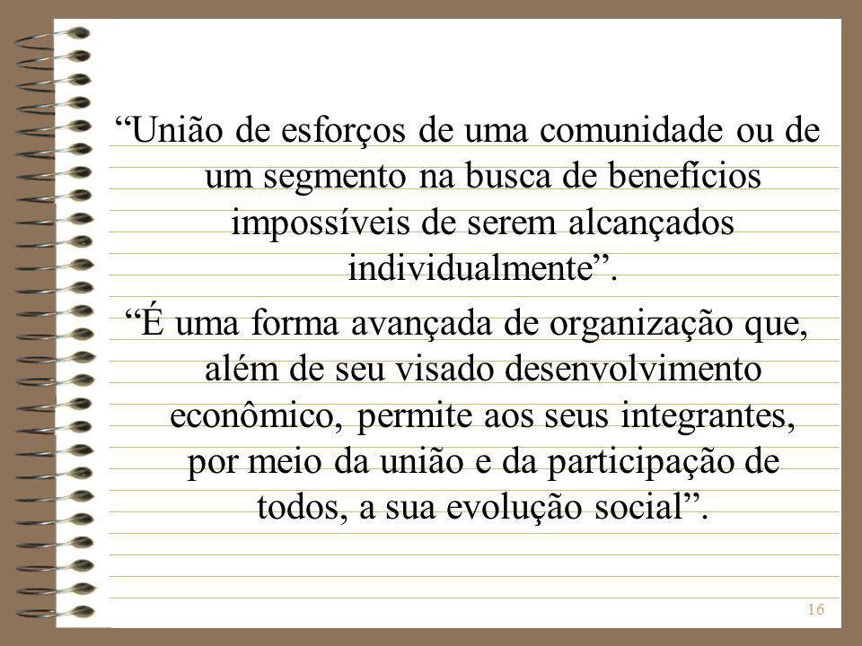 União de esforços de uma comunidade ou de um segmento na busca de benefícios impossíveis de serem alcançados individualmente .