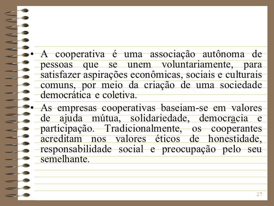 A cooperativa é uma associação autônoma de pessoas que se unem voluntariamente, para satisfazer aspirações econômicas, sociais e culturais comuns, por meio da criação de uma sociedade democrática e coletiva.