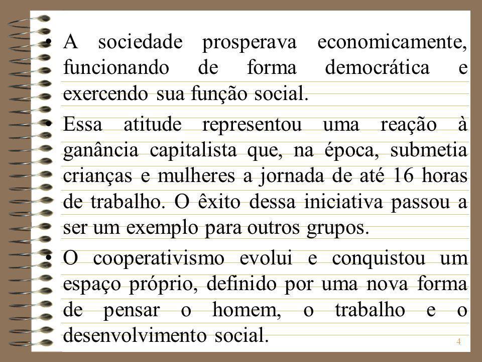 A sociedade prosperava economicamente, funcionando de forma democrática e exercendo sua função social.