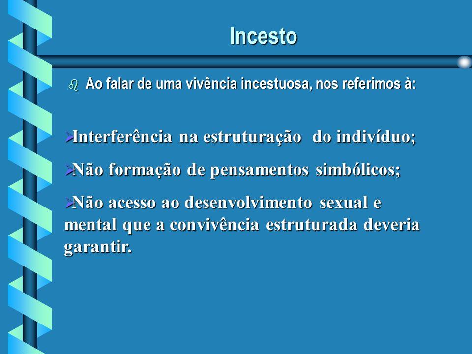 Incesto Interferência na estruturação do indivíduo;