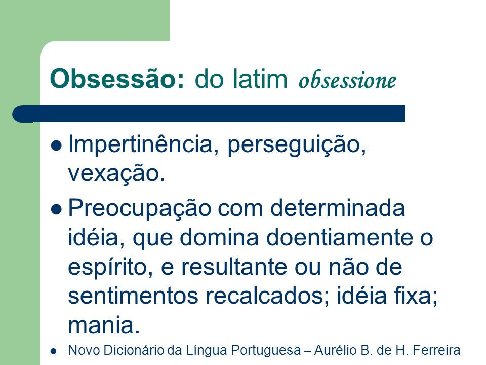 Obsessão: do latim obsessione