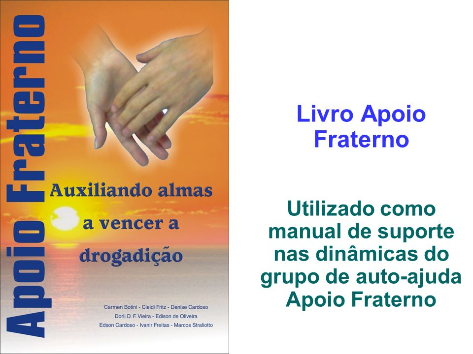 Livro Apoio Fraterno Utilizado como manual de suporte nas dinâmicas do grupo de auto-ajuda Apoio Fraterno