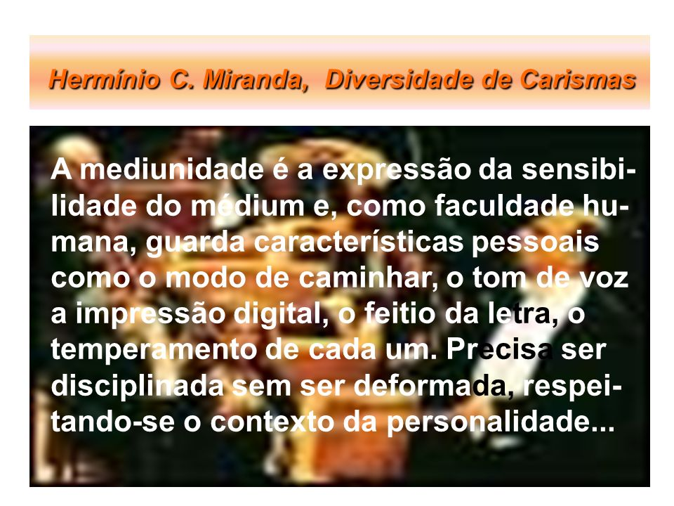 Hermínio C. Miranda, Diversidade de Carismas