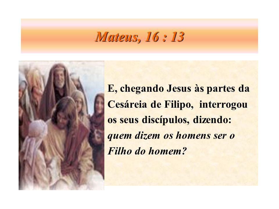 Mateus, 16 : 13 E, chegando Jesus às partes da