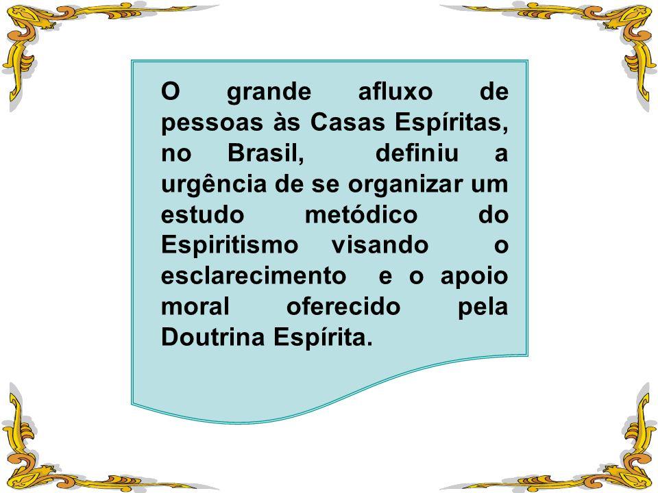 O grande afluxo de pessoas às Casas Espíritas, no Brasil, definiu a urgência de se organizar um estudo metódico do Espiritismo visando o esclarecimento e o apoio moral oferecido pela Doutrina Espírita.