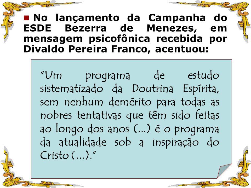 No lançamento da Campanha do ESDE Bezerra de Menezes, em mensagem psicofônica recebida por Divaldo Pereira Franco, acentuou: