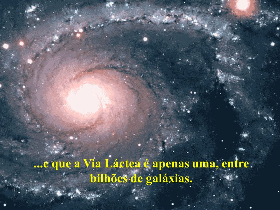 ...e que a Via Láctea é apenas uma, entre bilhões de galáxias.