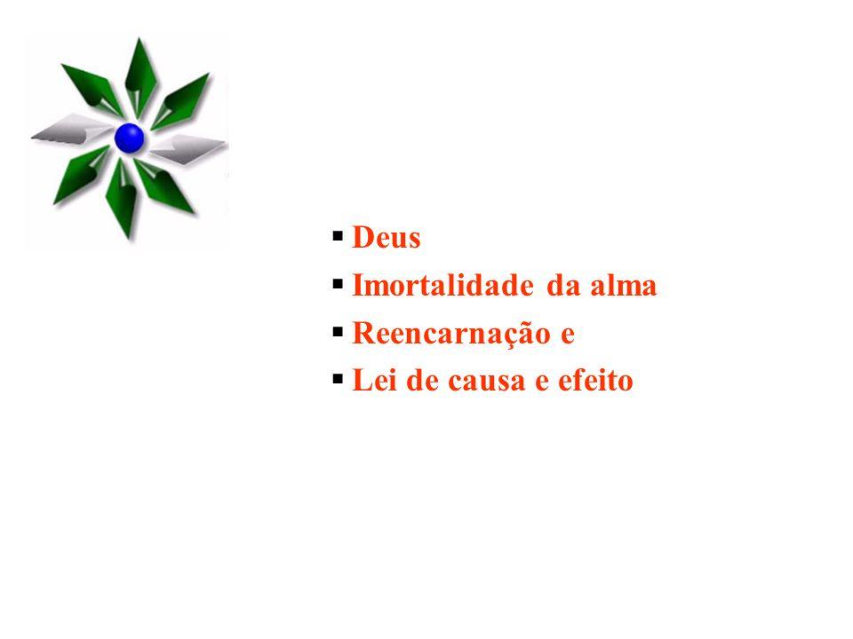 Deus Imortalidade da alma Reencarnação e Lei de causa e efeito