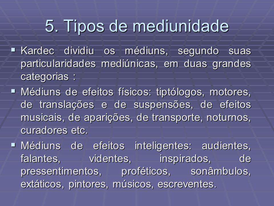 5. Tipos de mediunidade Kardec dividiu os médiuns, segundo suas particularidades mediúnicas, em duas grandes categorias :