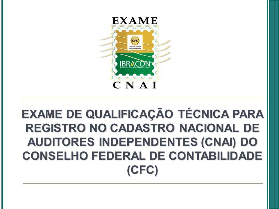 EXAME DE QUALIFICAÇÃO TÉCNICA PARA REGISTRO NO CADASTRO NACIONAL DE AUDITORES INDEPENDENTES (CNAI) DO CONSELHO FEDERAL DE CONTABILIDADE (CFC)