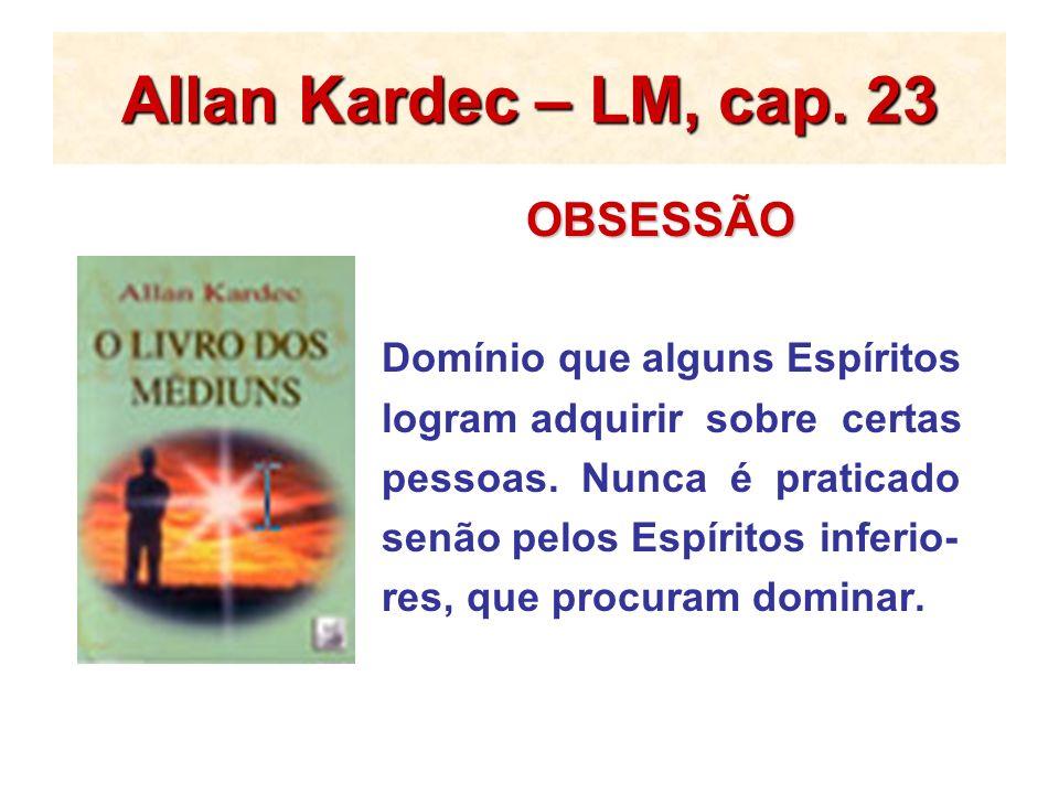 Allan Kardec – LM, cap. 23 OBSESSÃO Domínio que alguns Espíritos