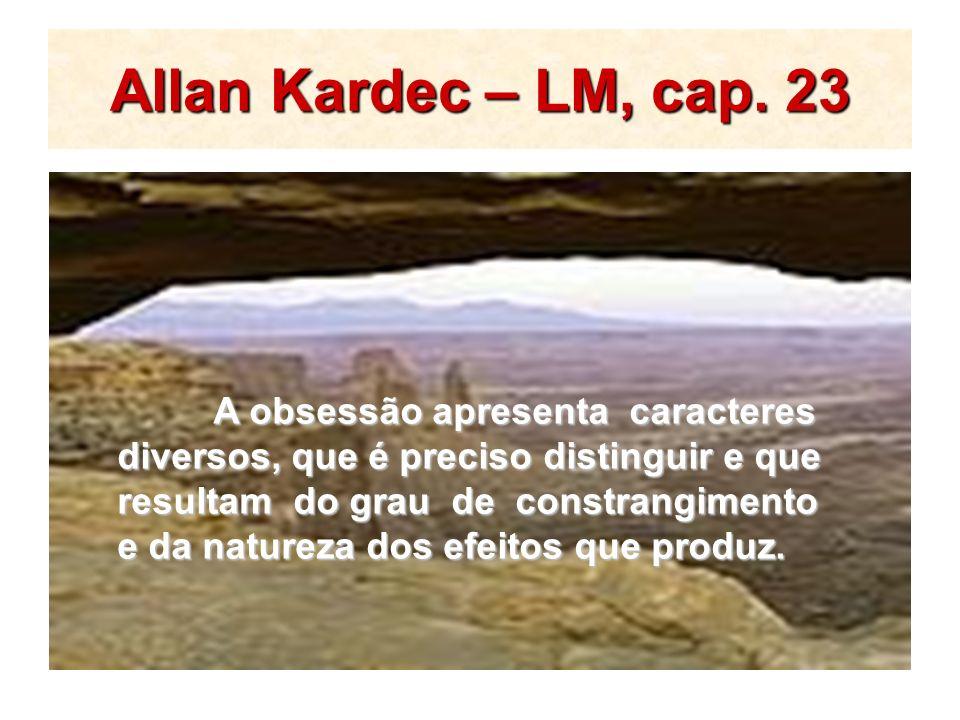 Allan Kardec – LM, cap. 23 A obsessão apresenta caracteres