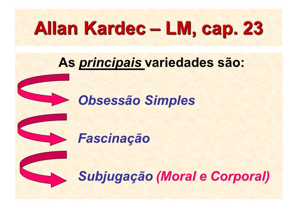 Allan Kardec – LM, cap. 23 As principais variedades são: