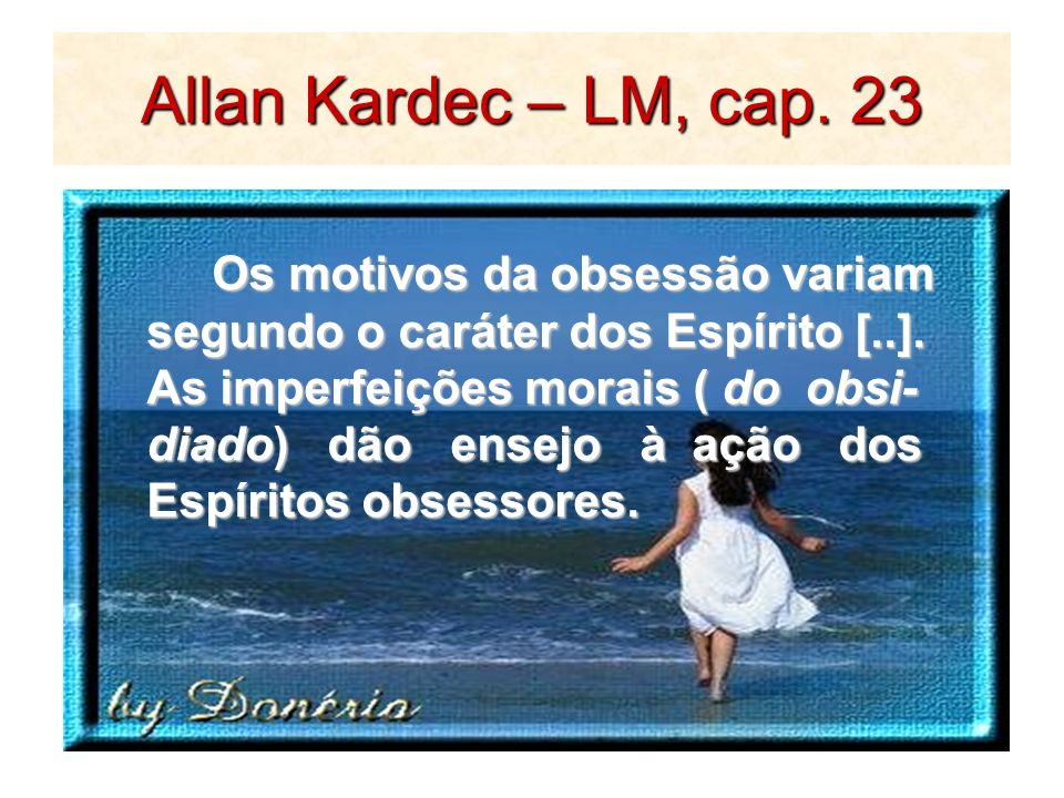 Allan Kardec – LM, cap. 23 Os motivos da obsessão variam