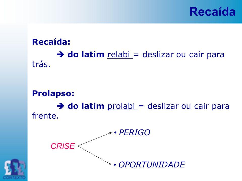 Recaída Recaída:  do latim relabi = deslizar ou cair para trás.