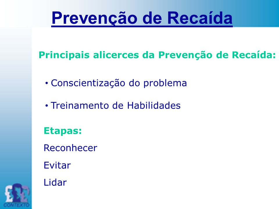 Prevenção de Recaída Principais alicerces da Prevenção de Recaída: