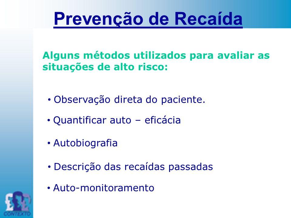 Prevenção de Recaída Alguns métodos utilizados para avaliar as situações de alto risco: Observação direta do paciente.