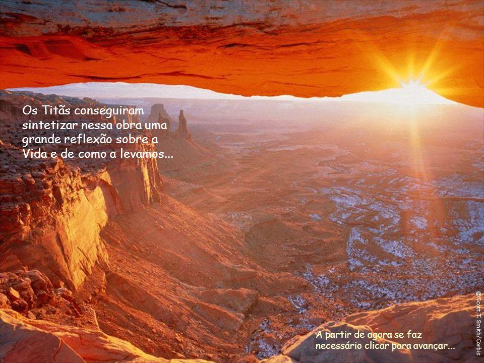 Os Titãs conseguiram sintetizar nessa obra uma grande reflexão sobre a Vida e de como a levamos...