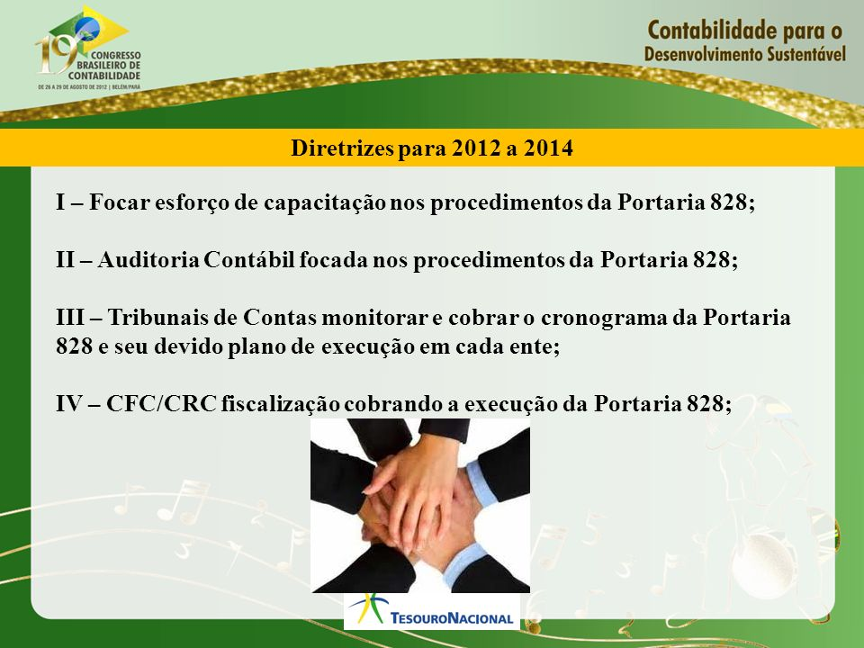 Diretrizes para 2012 a 2014 I – Focar esforço de capacitação nos procedimentos da Portaria 828;