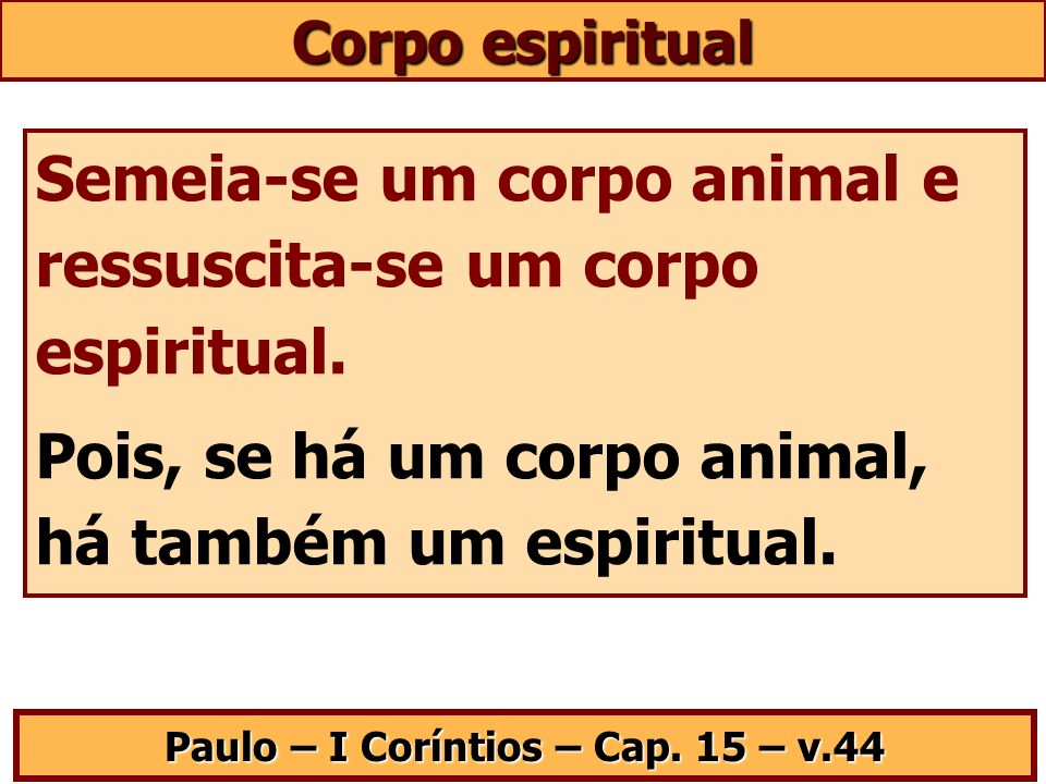 Paulo – I Coríntios – Cap. 15 – v.44