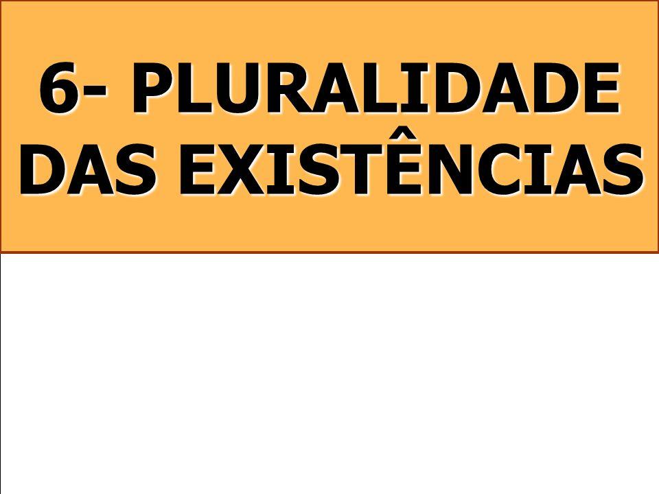 6- PLURALIDADE DAS EXISTÊNCIAS