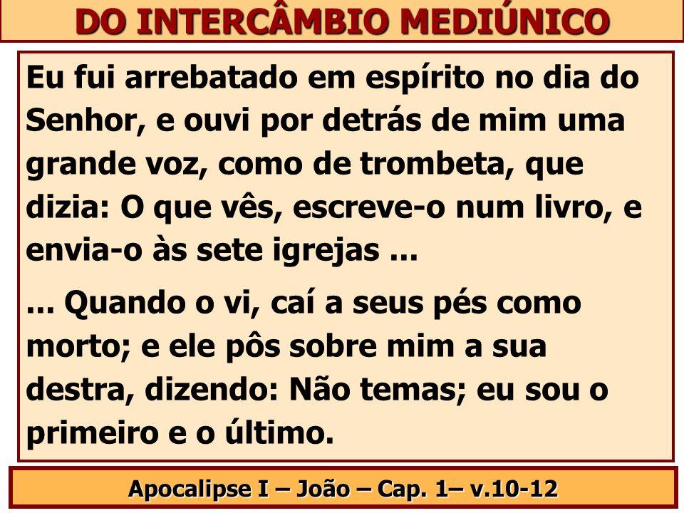 DO INTERCÂMBIO MEDIÚNICO Apocalipse I – João – Cap. 1– v.10-12