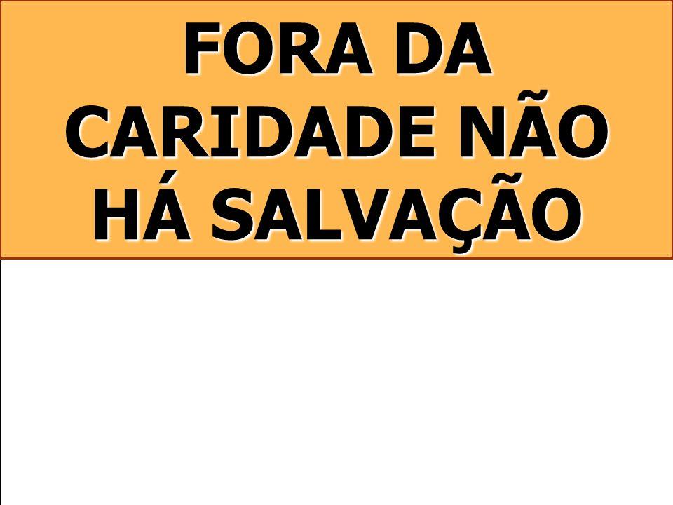 FORA DA CARIDADE NÃO HÁ SALVAÇÃO