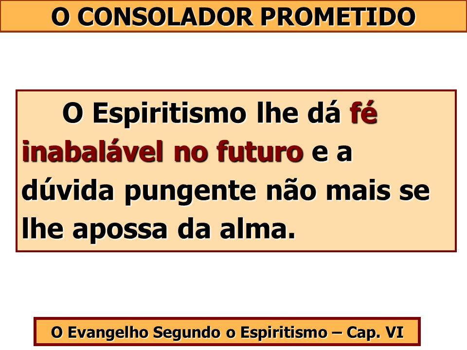 O CONSOLADOR PROMETIDO O Evangelho Segundo o Espiritismo – Cap. VI