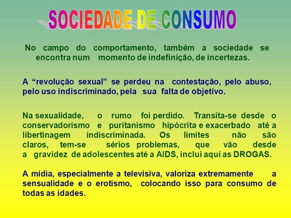 SOCIEDADE DE CONSUMONo campo do comportamento, também a sociedade se encontra num momento de indefinição, de incertezas.