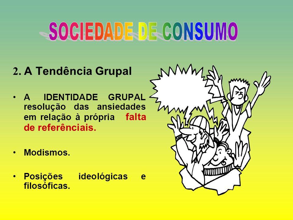 SOCIEDADE DE CONSUMO 2. A Tendência Grupal