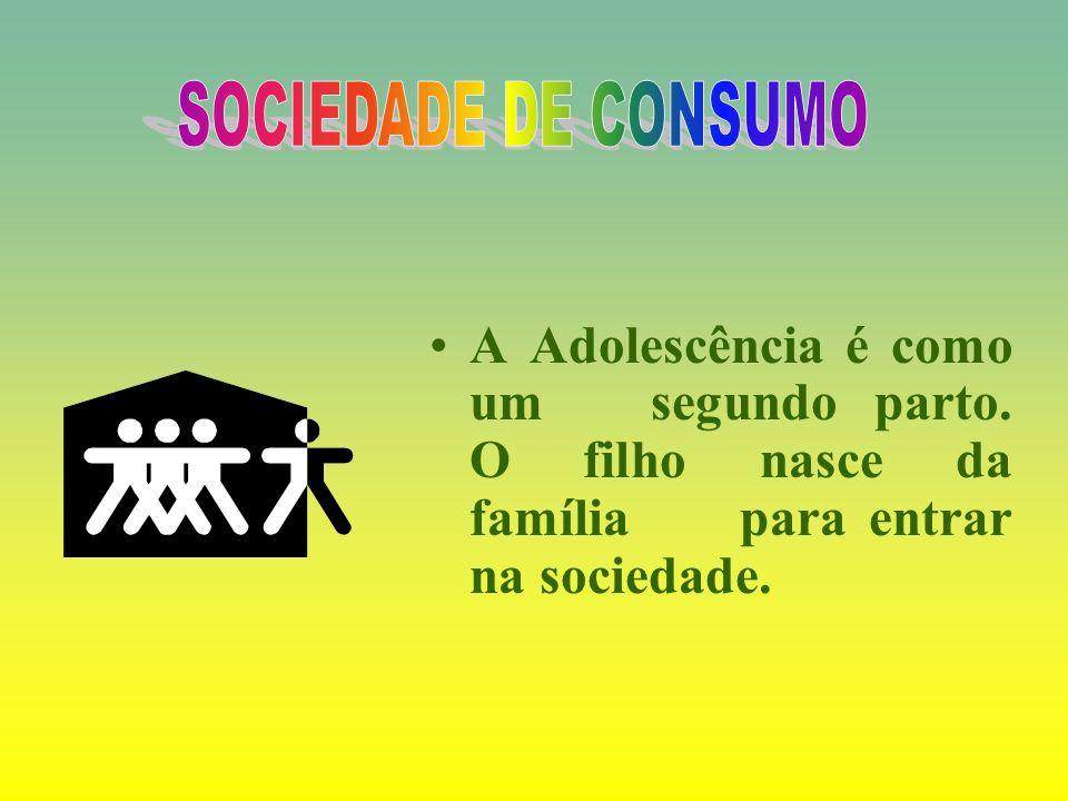 SOCIEDADE DE CONSUMOA Adolescência é como um segundo parto.