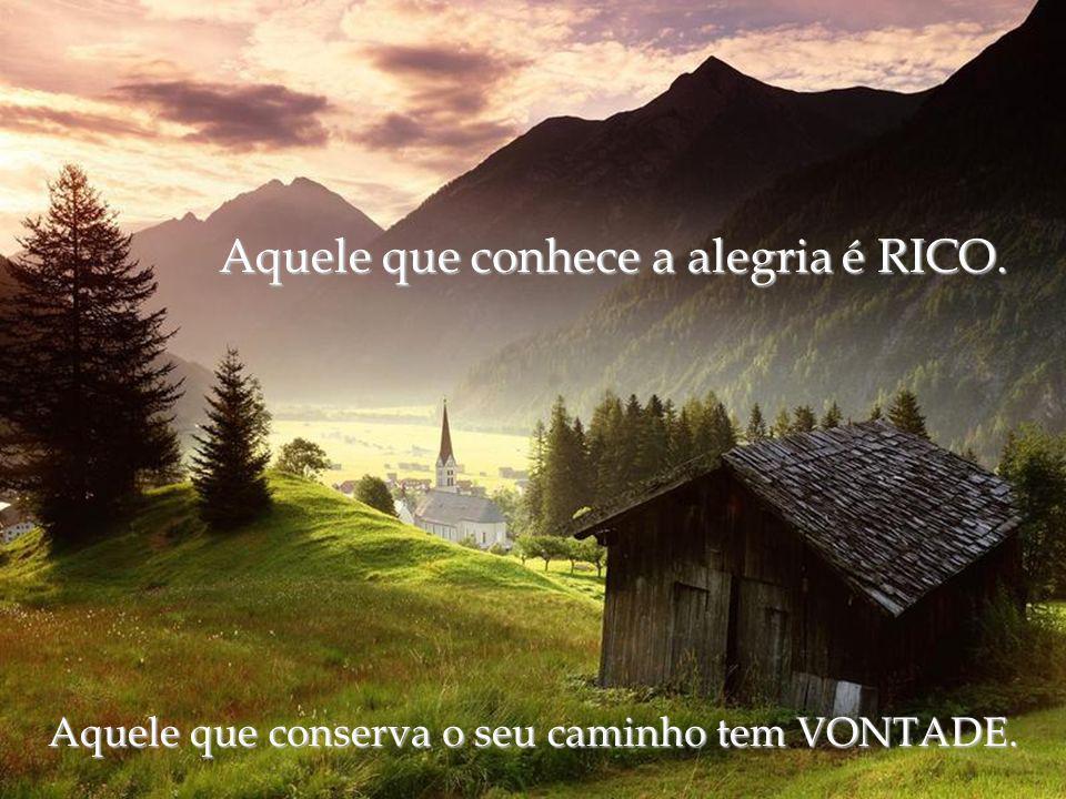 Aquele que conhece a alegria é RICO.