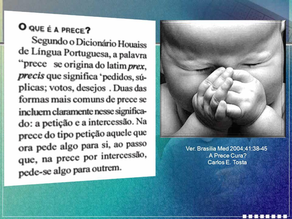 Ver. Brasilia Med 2004;41:38-45 . A Prece Cura Carlos E. Tosta