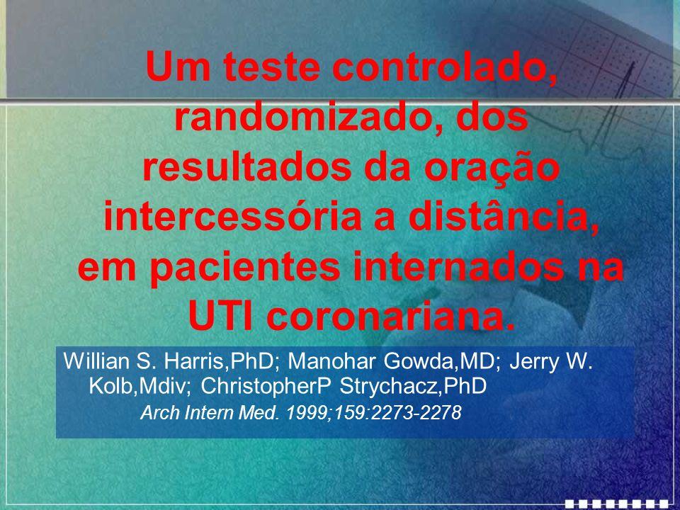 Um teste controlado, randomizado, dos resultados da oração intercessória a distância, em pacientes internados na UTI coronariana.