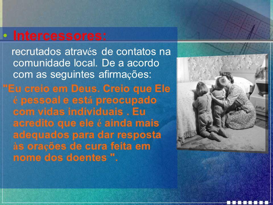 Intercessores:recrutados através de contatos na comunidade local. De a acordo com as seguintes afirmações: