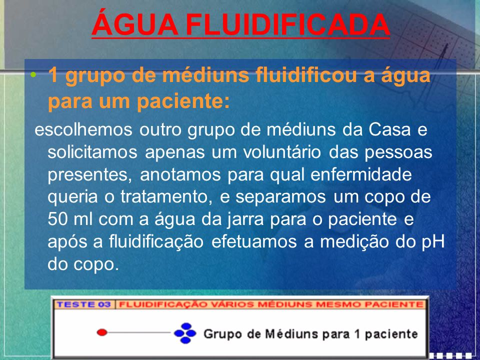 ÁGUA FLUIDIFICADA1 grupo de médiuns fluidificou a água para um paciente: