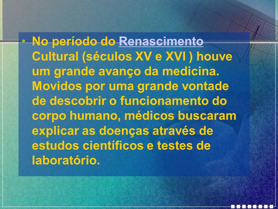No período do Renascimento Cultural (séculos XV e XVI ) houve um grande avanço da medicina.