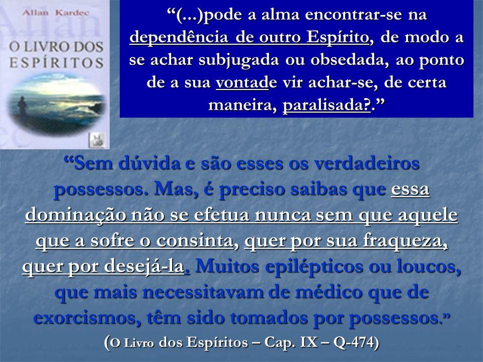 (O Livro dos Espíritos – Cap. IX – Q-474)