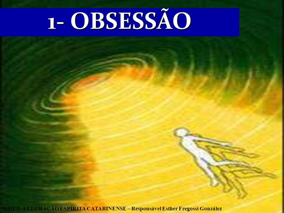 1- OBSESSÃO DMED- FEDERAÇÃO ESPÍRITA CATARINENSE – Responsável Esther Fregossi González