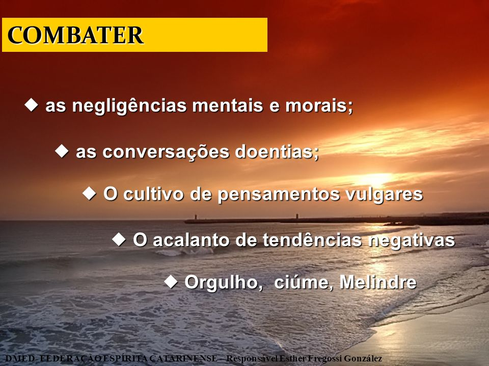 COMBATER  as negligências mentais e morais;
