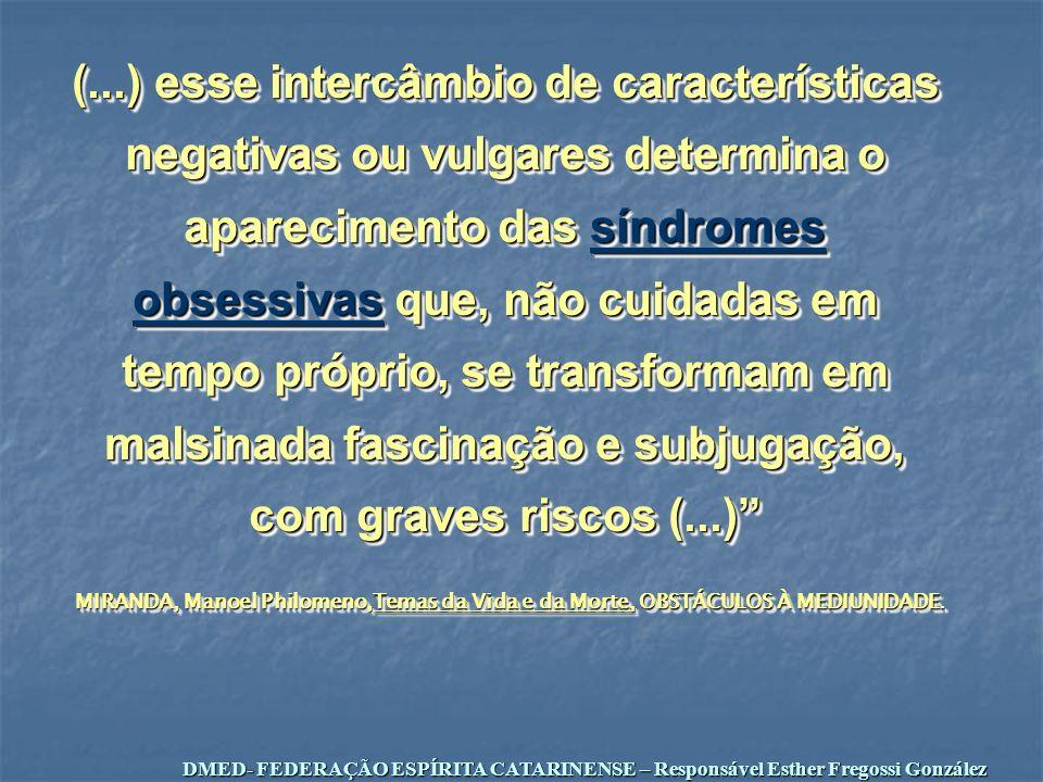 (...) esse intercâmbio de características negativas ou vulgares determina o aparecimento das síndromes obsessivas que, não cuidadas em tempo próprio, se transformam em malsinada fascinação e subjugação, com graves riscos (...)