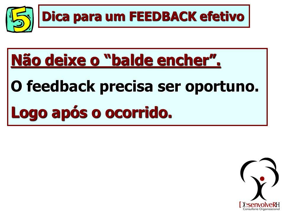 Não deixe o balde encher . O feedback precisa ser oportuno.