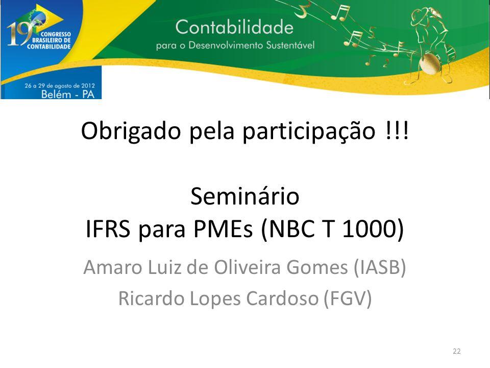 Obrigado pela participação !!! Seminário IFRS para PMEs (NBC T 1000)