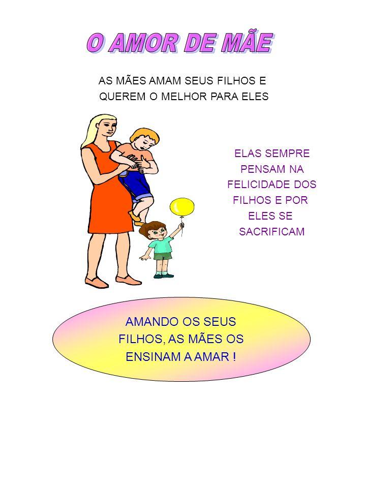 O AMOR DE MÃE AMANDO OS SEUS FILHOS, AS MÃES OS ENSINAM A AMAR !