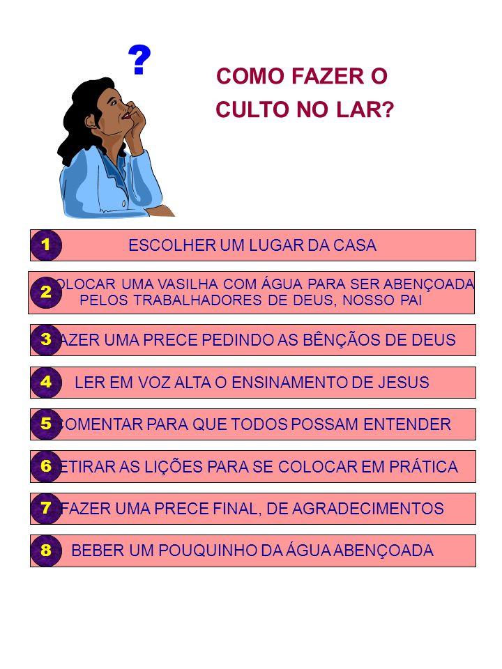 COMO FAZER O CULTO NO LAR 1 2 3 4 5 6 7 8 ESCOLHER UM LUGAR DA CASA